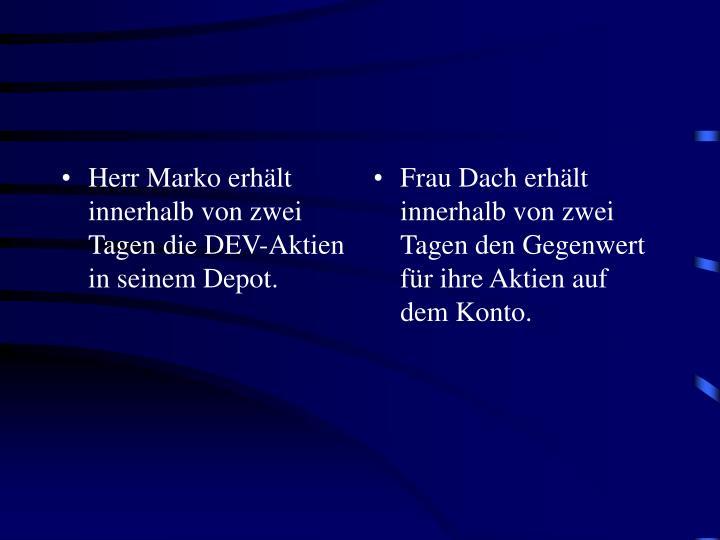 Herr Marko erhält innerhalb von zwei Tagen die DEV-Aktien in seinem Depot.