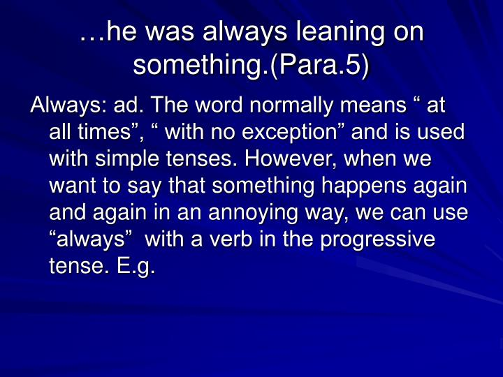 …he was always leaning on something.(Para.5)