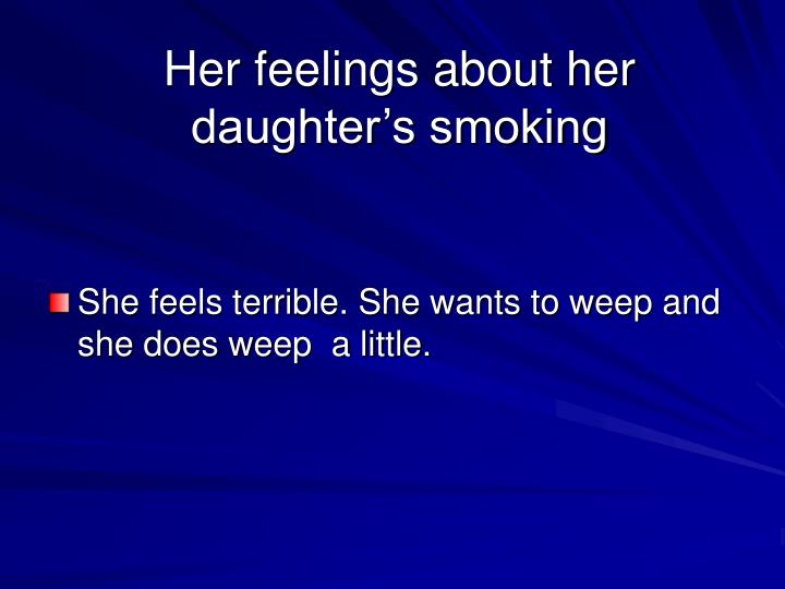 Her feelings about her daughter's smoking