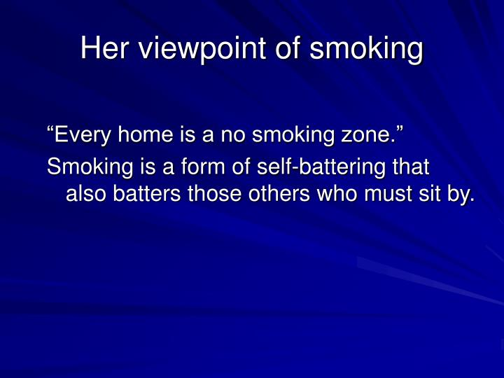 Her viewpoint of smoking