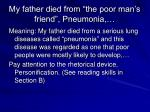 my father died from the poor man s friend pneumonia