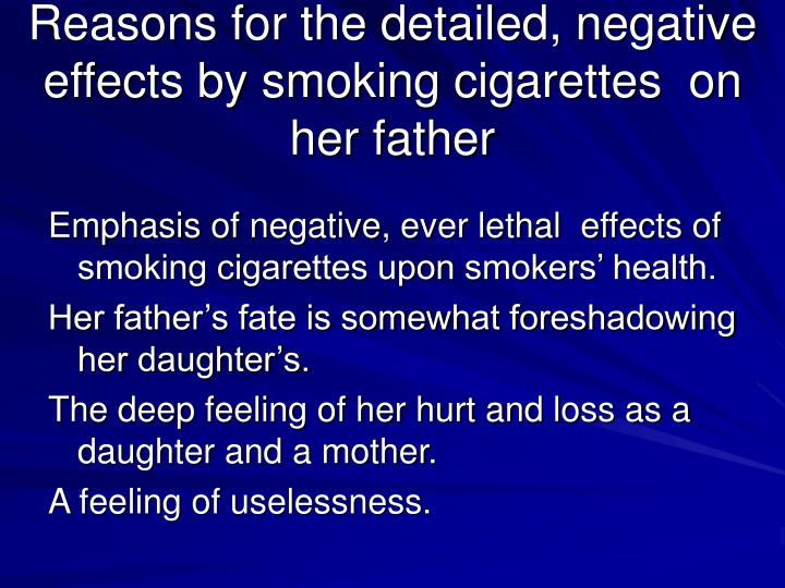 Reasons for the detailed, negative effects by smoking cigarettes  on  her father