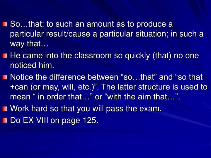 So…that: to such an amount as to produce a particular result/cause a particular situation; in such a way that…