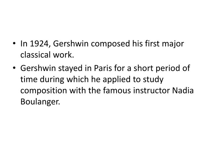 In 1924, Gershwin composed his first major classical work.
