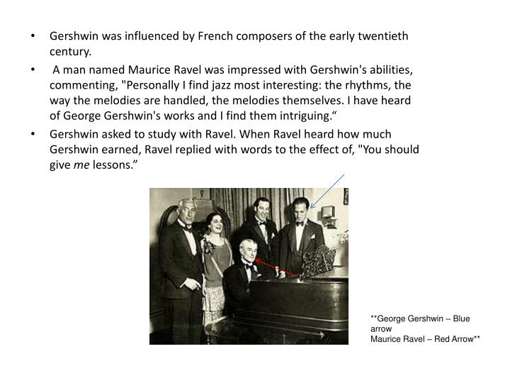 Gershwin was influenced by French composers of the early twentieth century.
