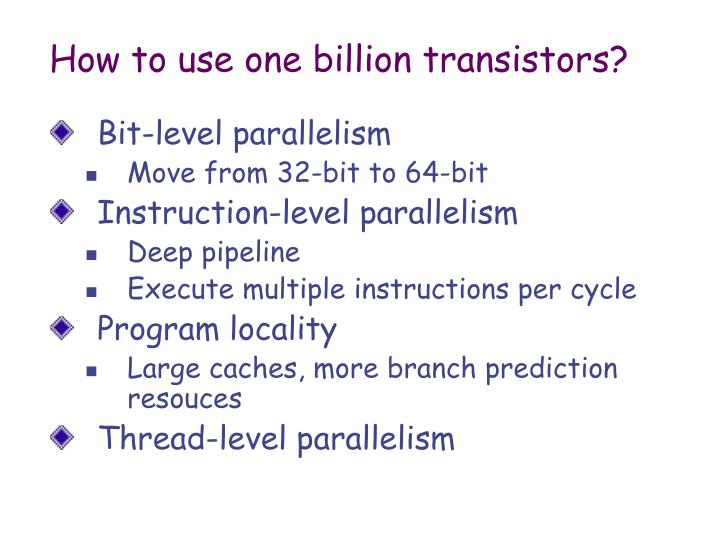 How to use one billion transistors?