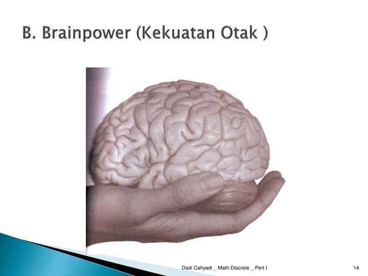 B. Brainpower (Kekuatan Otak )