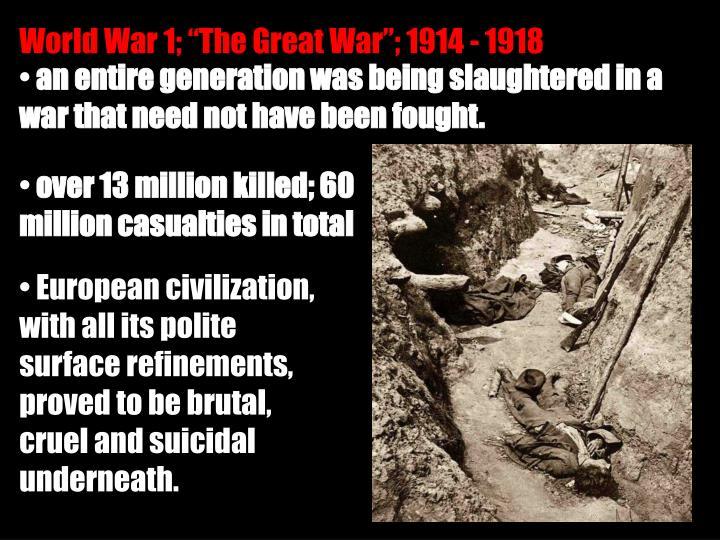 """World War 1; """"The Great War""""; 1914 - 1918"""