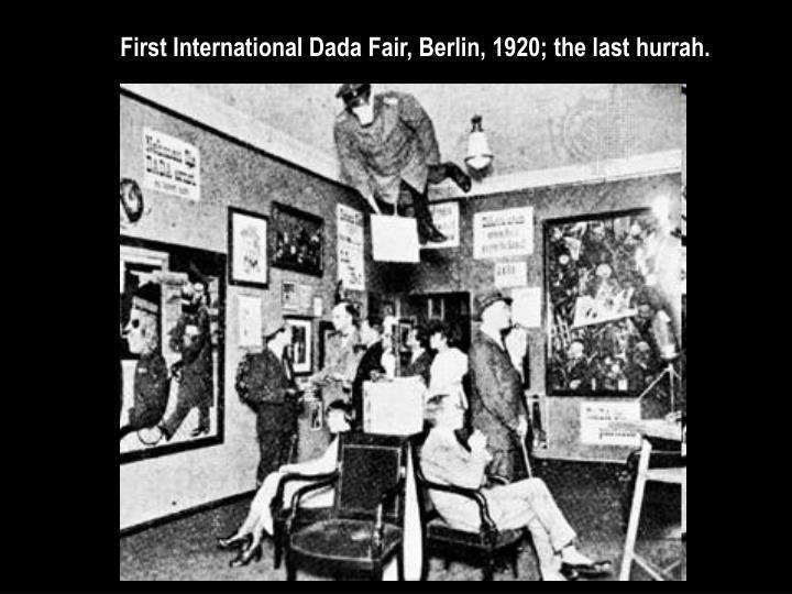 First International Dada Fair, Berlin, 1920; the last hurrah.