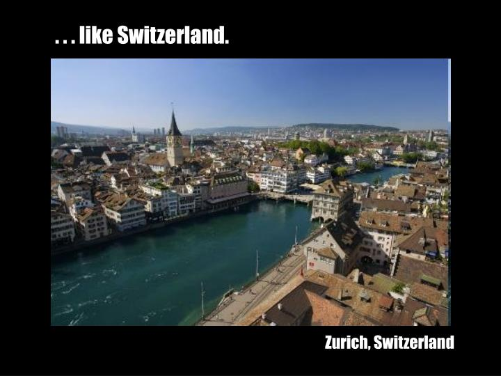 . . . like Switzerland.
