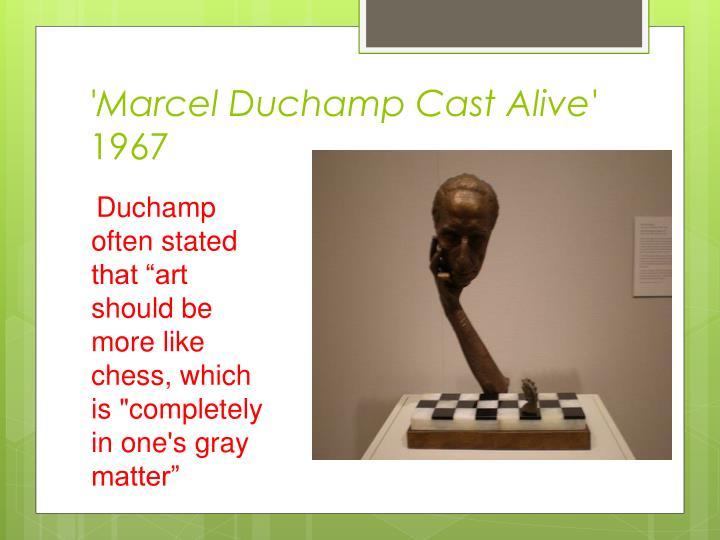 'Marcel Duchamp Cast Alive'