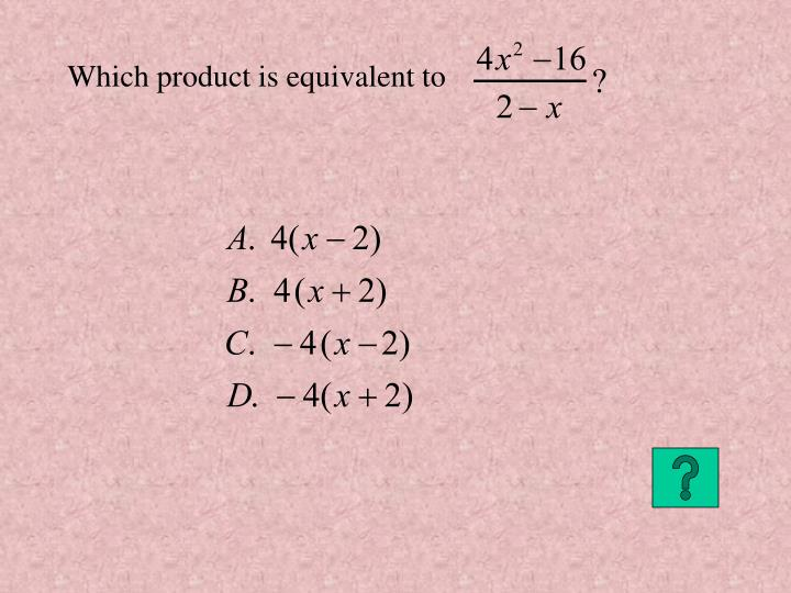 Which product is equivalent to