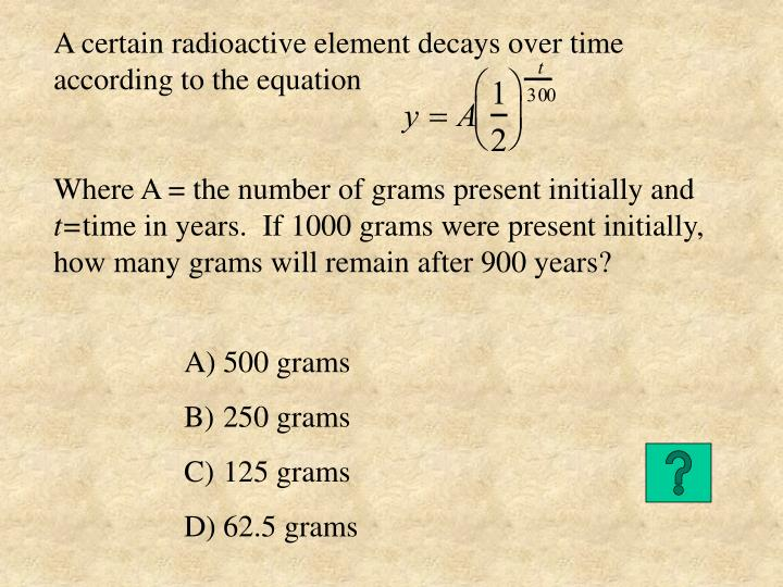 A certain radioactive element decays over time according to the equation