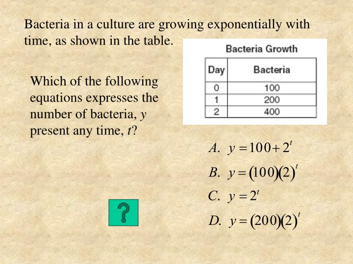 Bacteria in a culture are growing exponentially with time, as shown in the table.