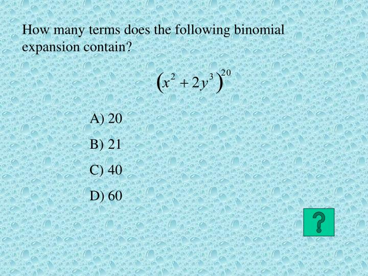 How many terms does the following binomial expansion contain?