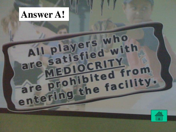 Answer A!