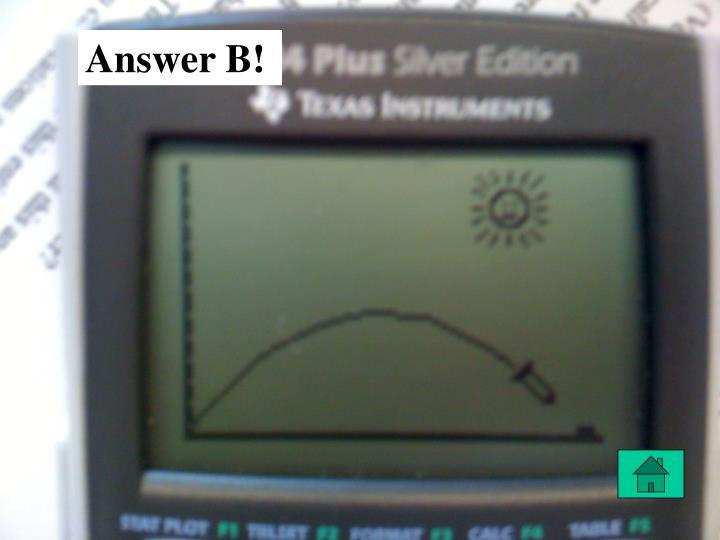 Answer B!