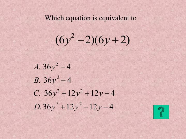 Which equation is equivalent to