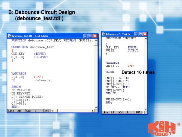 B: Debounce Circuit Design