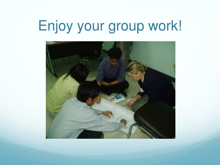 Enjoy your group work!
