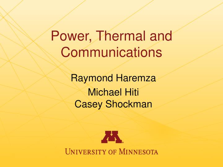 Power, Thermal and Communications