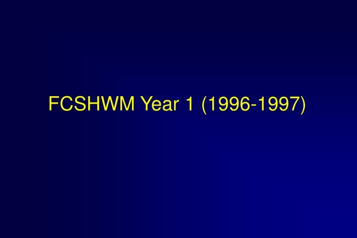 FCSHWM Year 1 (1996-1997)