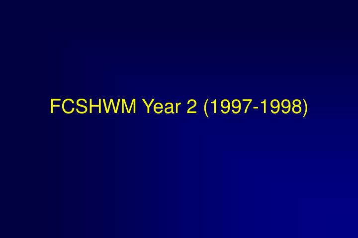 FCSHWM Year 2 (1997-1998)