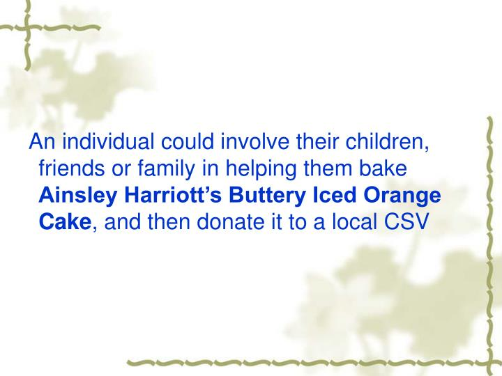 An individual could involve their children, friends or family in helping them bake