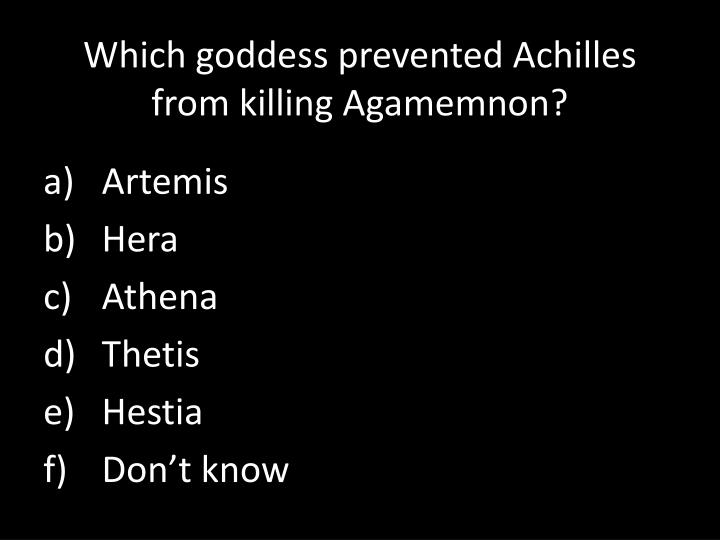 Which goddess prevented Achilles from killing Agamemnon?