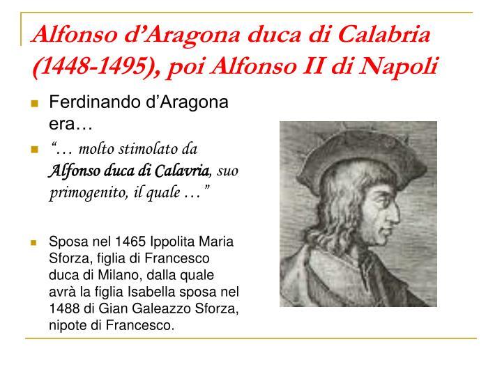 Alfonso d'Aragona duca di Calabria (1448-1495), poi Alfonso II di Napoli