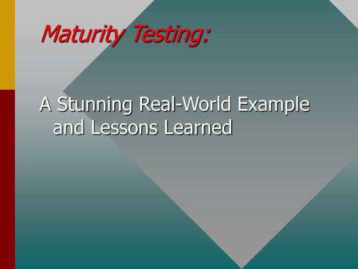 Maturity Testing: