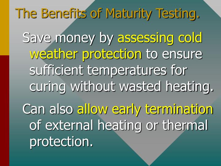The Benefits of Maturity Testing.