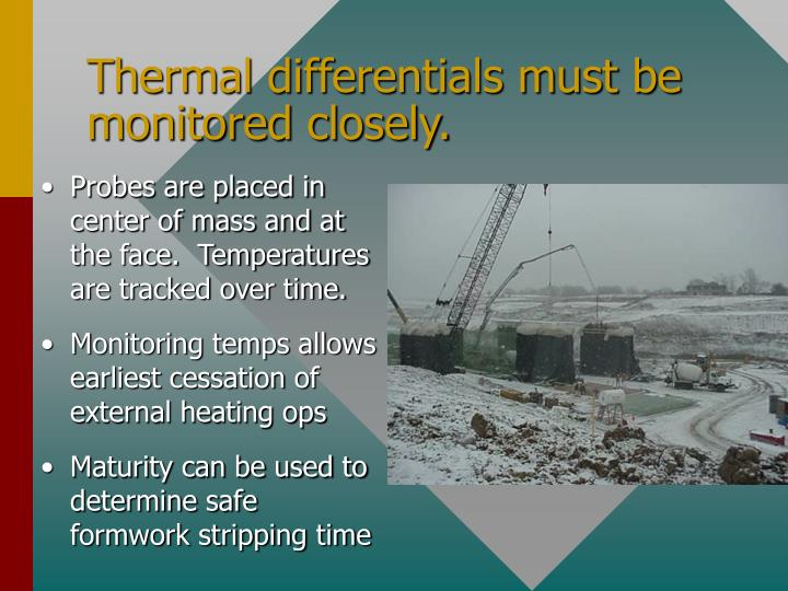 Thermal differentials must be monitored closely.