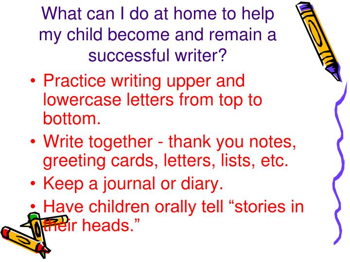 What can I do at home to help my child become and remain a successful writer?