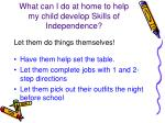 what can i do at home to help my child develop skills of independence