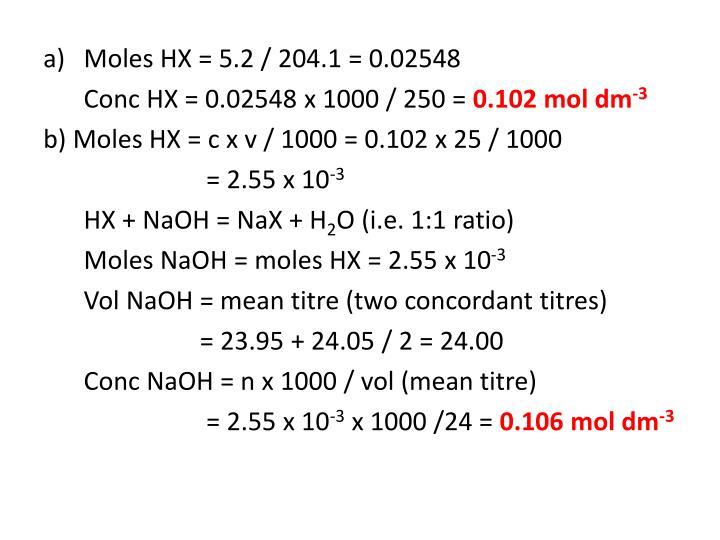 Moles HX = 5.2 / 204.1 = 0.02548