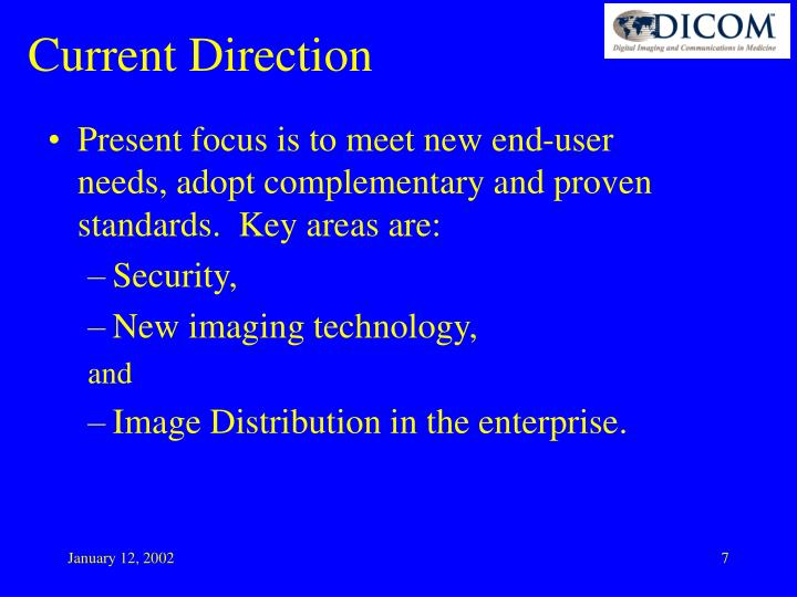 Present focus is to meet new end-user needs, adopt complementary and proven standards.  Key areas are: