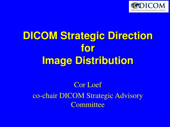Dicom strategic direction for image distribution
