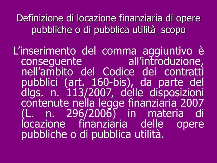 Definizione di locazione finanziaria di opere pubbliche o di pubblica utilità_scopo