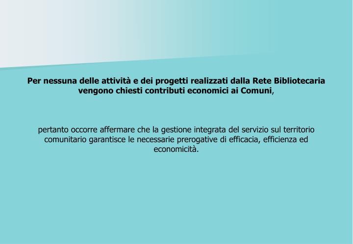 Per nessuna delle attività e dei progetti realizzati dalla Rete Bibliotecaria vengono chiesti contributi economici ai Comuni