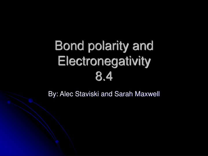 Bond polarity and electronegativity 8 4