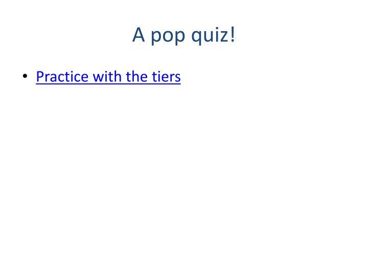 A pop quiz!