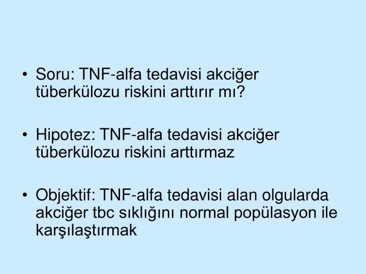 Soru: TNF-alfa tedavisi akciğer tüberkülozu riskini arttırır mı?