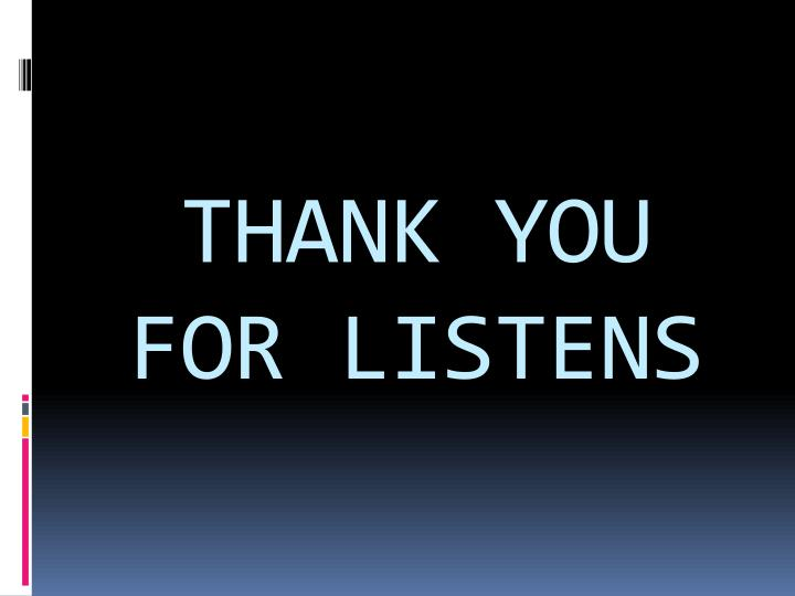 THANK YOU FOR LISTENS