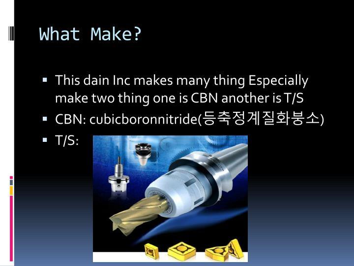 What Make?