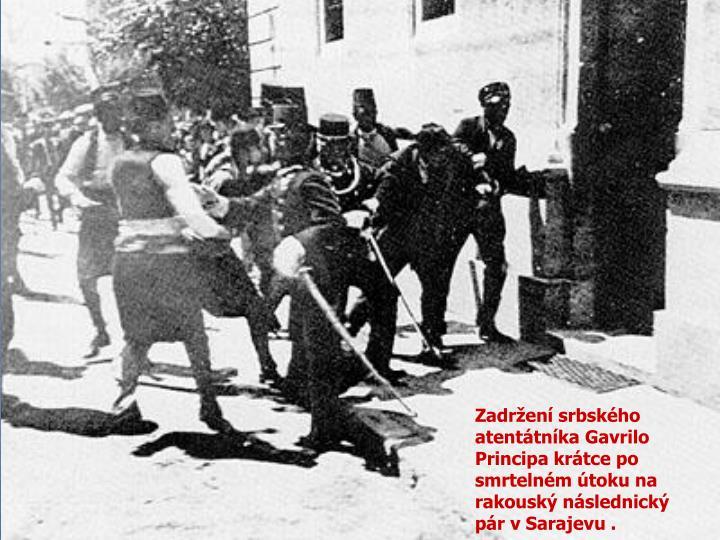 Zadržení srbského atentátníka Gavrilo Principa krátce po smrtelném útoku na rakouský následnický pár v Sarajevu .