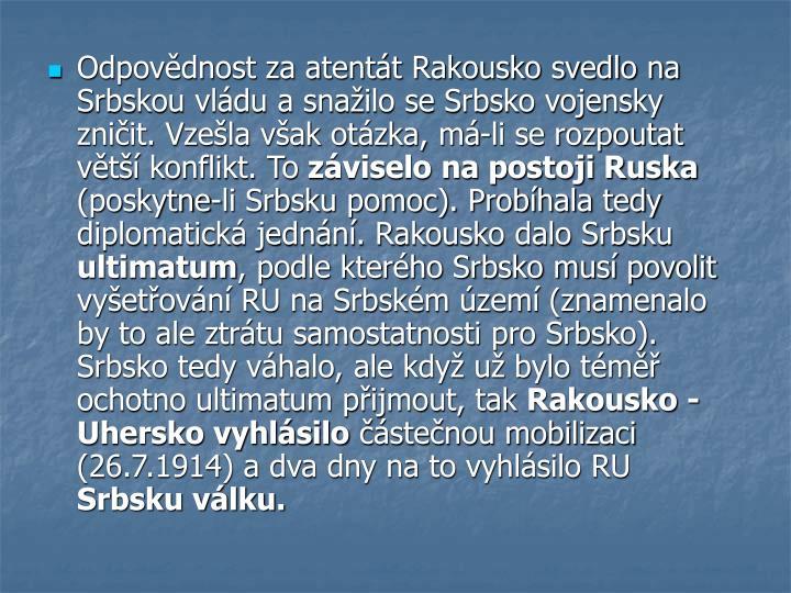 Odpovědnost za atentát Rakousko svedlo na Srbskou vládu a snažilo se Srbsko vojensky zničit. Vzešla však otázka, má-li se rozpoutat větší konflikt. To
