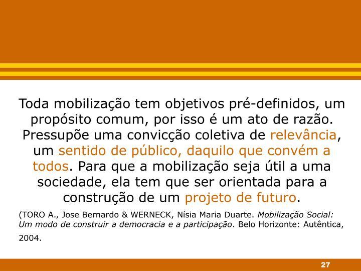 Toda mobilização tem objetivos pré-definidos, um propósito comum, por isso é um ato de razão. Pressupõe uma convicção coletiva de