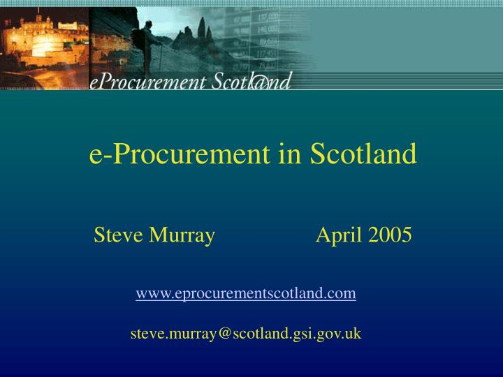 E procurement in scotland steve murray april 2005