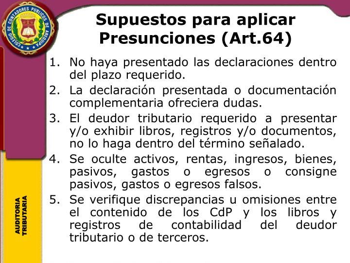 Supuestos para aplicar Presunciones (Art.64)